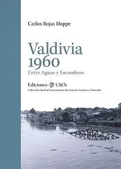 Valdivia 1960. Entre Aguas y Escombros