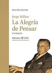 Jorge Millas: La Alegría de Pensar. Una Biografía